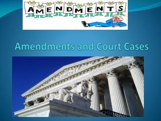Amendments and Court Cases