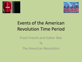 Events of the American Revolution Time Period