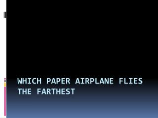 WHICH PAPER AIRPLANE FLIES THE FARTHEST