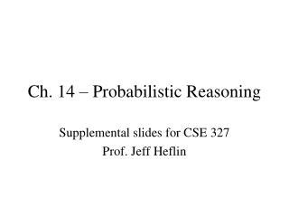 Ch. 14 – Probabilistic Reasoning