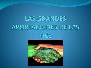 LAS GRANDES APORTACIONES DE LAS TICS