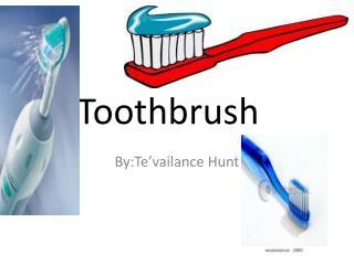 T oothbrush