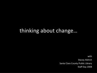 thinking about change... with Stacey Aldrich