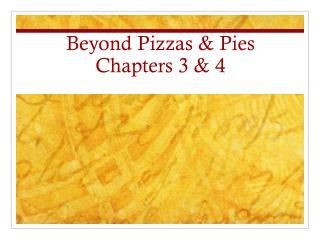 Beyond Pizzas & Pies Chapters 3 & 4