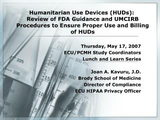 Humanitarian Use Devices HUDs:  Review of FDA Guidance and UMCIRB Procedures to Ensure Proper Use and Billing of HUDs