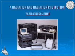 7. RADIATION AND RADIATION PROTECTION