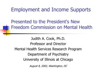 Employment and Income Supports  Presented to the Presidents New Freedom Commission on Mental Health