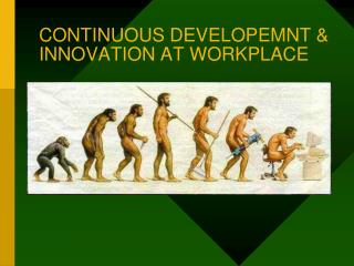 CONTINUOUS DEVELOPEMNT  INNOVATION AT WORKPLACE