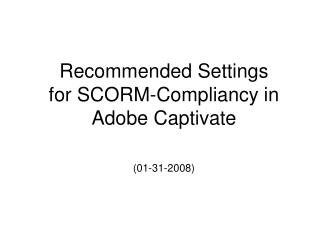 Recommended Settings for SCORM-Compliancy in Adobe Captivate  01-31-2008
