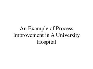 An Example of Process Improvement in A University Hospital