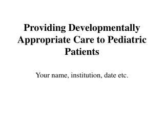 Providing Developmentally Appropriate Care to Pediatric Patients