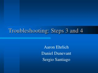 Troubleshooting: Steps 3 and 4