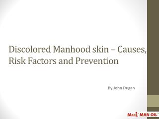 Discolored Manhood skin – Causes, Risk Factors