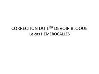 CORRECTION DU 1IER DEVOIR BLOQUE Le cas HEMEROCALLES