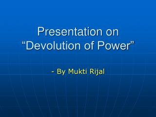 Presentation on  Devolution of Power