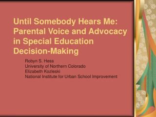 Until Somebody Hears Me: Parental Voice and Advocacy in Special Education Decision-Making