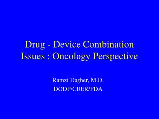 Drug - Device Combination Issues : Oncology Perspective