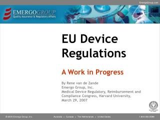 EU Device Regulations  A Work in Progress  By Rene van de Zande  Emergo Group, Inc.  Medical Device Regulatory, Reimburs