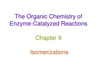 The Organic Chemistry of Enzyme-Catalyzed Reactions   Chapter 9   Isomerizations