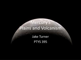 Mercury s  Plains and Volcanism