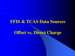 FFIS  TCAS Data Sources  Offset vs. Direct Charge
