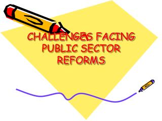 CHALLENGES FACING PUBLIC SECTOR REFORMS