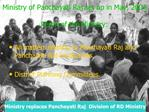 Ministry of Panchayati Raj set up in May, 2004  Remit of the Ministry: