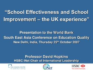 School Effectiveness and School Improvement   the UK experience   Presentation to the World Bank South East Asia Confer