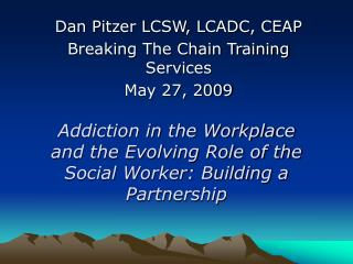 Addiction in the Workplace and the Evolving Role of the Social Worker: Building a Partnership