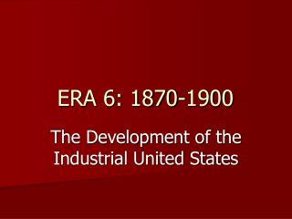 ERA 6: 1870-1900