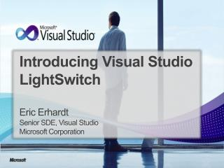 Introducing Visual Studio LightSwitch  Eric Erhardt Senior SDE, Visual Studio  Microsoft Corporation