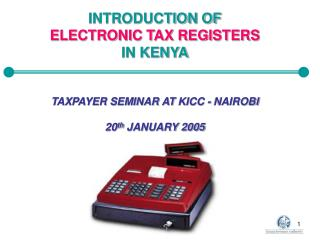 INTRODUCTION OF ELECTRONIC TAX REGISTERS  IN KENYA   TAXPAYER SEMINAR AT KICC - NAIROBI  20th JANUARY 2005