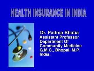 Dr. Padma Bhatia    Assistant Professor    Department Of                  Community Medicine    G.M.C., Bhopal. M.P.