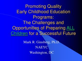Promoting Quality  Early Childhood Education Programs: The Challenges and Opportunities of Preparing ALL Children for a