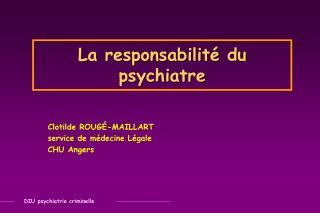 La responsabilit  du psychiatre