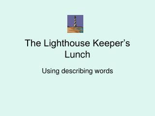 The Lighthouse Keeper s Lunch
