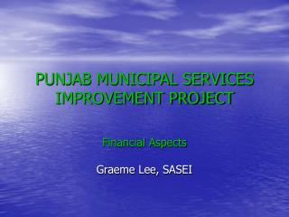 PUNJAB MUNICIPAL SERVICES IMPROVEMENT PROJECT