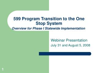 599 Program Transition to the One Stop System  Overview for Phase I Statewide Implementation