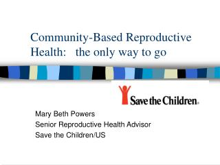 Community-Based Reproductive Health:   the only way to go