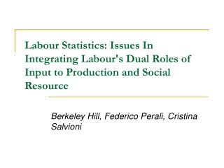 Labour Statistics: Issues In Integrating Labours Dual Roles of Input to Production and Social Resource