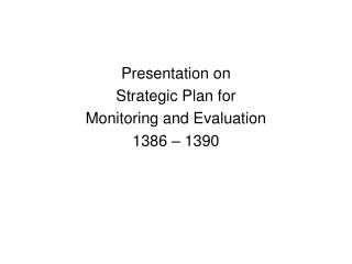Presentation on Strategic Plan for  Monitoring and Evaluation 1386   1390
