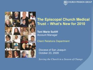 The Episcopal Church Medical Trust   What s New for 2010  Toni Marie Sutliff  Account Manager     Client Relations Depar