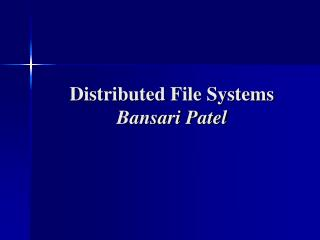 Distributed File Systems Bansari Patel