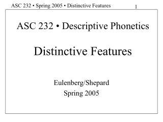 ASC 232   Descriptive Phonetics  Distinctive Features