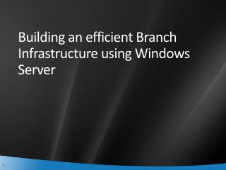 Building an efficient Branch Infrastructure using Windows Server