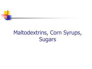 Maltodextrins, Corn Syrups, Sugars