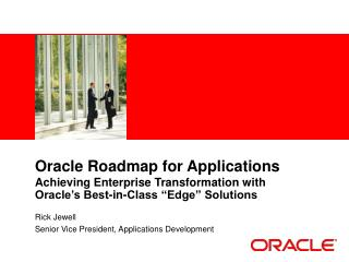 Oracle Roadmap for Applications Achieving Enterprise Transformation with Oracle s Best-in-Class  Edge  Solutions