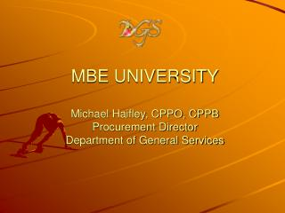 MBE UNIVERSITY  Michael Haifley, CPPO, CPPB Procurement Director Department of General Services