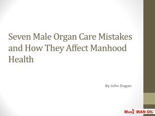 Seven Male Organ Care Mistakes and How They Affect Manhood