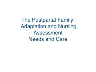 The Postpartal Family:  Adaptation and Nursing Assessment Needs and Care